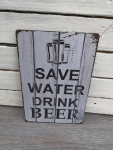 Schild *Save water drink beer*
