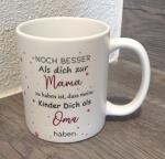 Tasse *Noch besser als dich zur Mama zu haben ist, dass meine Kinder dich als Oma haben*