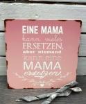 Metallschild * Eine Mama kann vieles ersetzen*